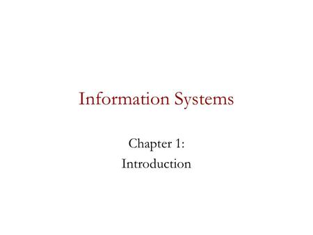 Information Systems Chapter 1: Introduction. Information Concepts (1) Data vs. Information –Data Raw facts Distinct pieces of information, usually formatted.