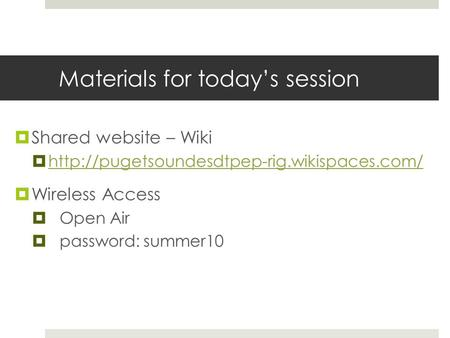 Materials for today's session  Shared website – Wiki     Wireless.