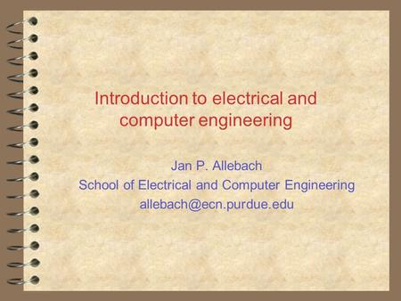 Introduction to electrical and computer engineering Jan P. Allebach School of Electrical and Computer Engineering