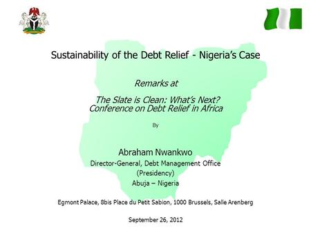 Sustainability of the Debt Relief - Nigeria's Case Remarks at The Slate is Clean: What's Next? Conference on Debt Relief in Africa By Abraham Nwankwo Director-General,