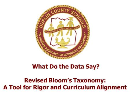 What Do the Data Say? Revised Bloom's Taxonomy: A Tool for Rigor and Curriculum Alignment.
