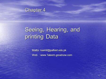 1 Seeing, Hearing, and printing Data Chapter 4 Mailto: Web :