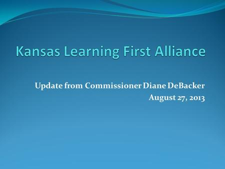 Update from Commissioner Diane DeBacker August 27, 2013.