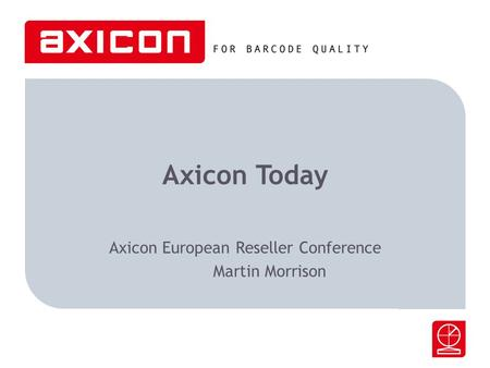 Axicon Today Axicon European Reseller Conference Martin Morrison.