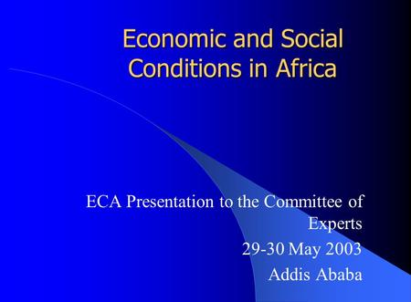 Economic and Social Conditions in Africa ECA Presentation to the Committee of Experts 29-30 May 2003 Addis Ababa.