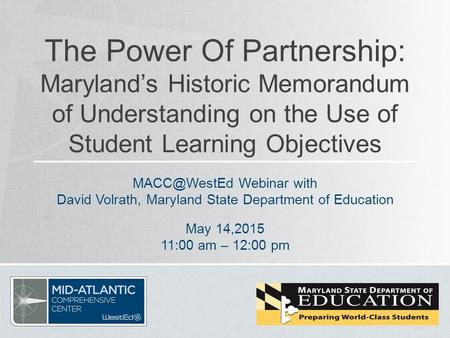 The Power Of Partnership: Maryland's Historic Memorandum of Understanding on the Use of Student Learning Objectives Webinar with David Volrath,