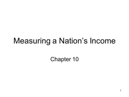 1 Measuring a Nation's Income Chapter 10. 2 Definition GDP: market value of final goods and services produced in a country in a given year.