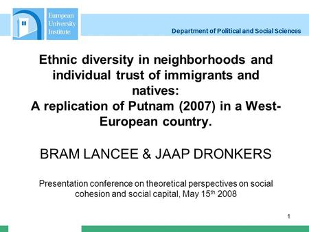 Department of Political and Social Sciences 1 Ethnic diversity in neighborhoods and individual trust of immigrants and natives: A replication of Putnam.