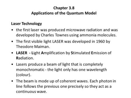 Chapter 3.8 Applications of the Quantum Model Laser Technology the first laser was produced microwave radiation and was developed by Charles Townes using.