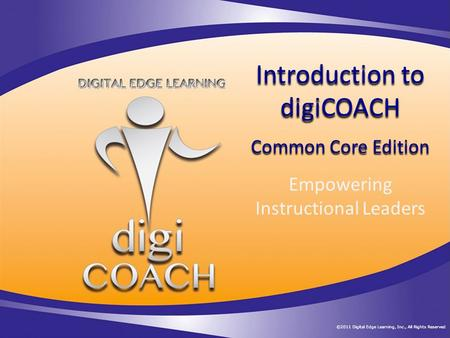 Introduction to digiCOACH Empowering Instructional Leaders Common Core Edition.