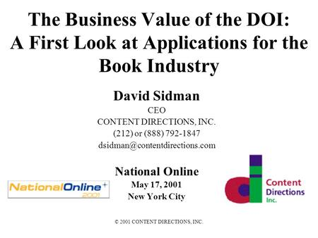 © 2001 CONTENT DIRECTIONS, INC. The Business Value of the DOI: A First Look at Applications for the Book Industry David Sidman CEO CONTENT DIRECTIONS,