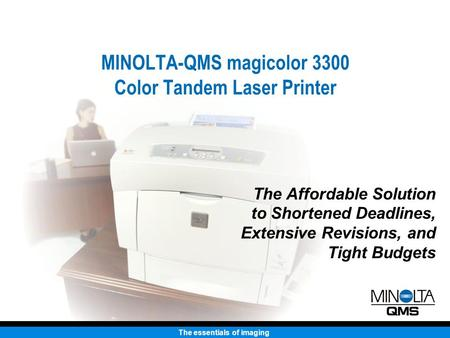The essentials of imaging MINOLTA-QMS magicolor 3300 Color Tandem Laser Printer The Affordable Solution to Shortened Deadlines, Extensive Revisions, and.