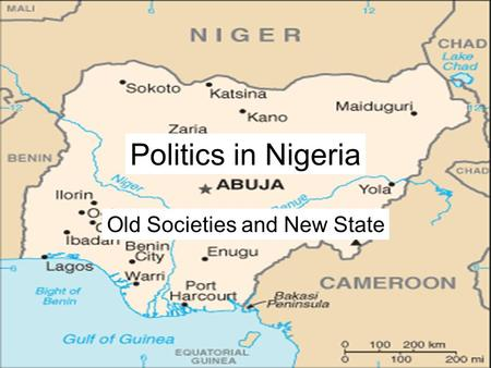 Politics in Nigeria Old Societies and New State. Prominence in the World larger than Britain and France combined over 1/5 of the people in Africa.