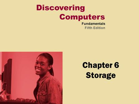 Discovering Computers Fundamentals Fifth Edition Chapter 6 Storage.
