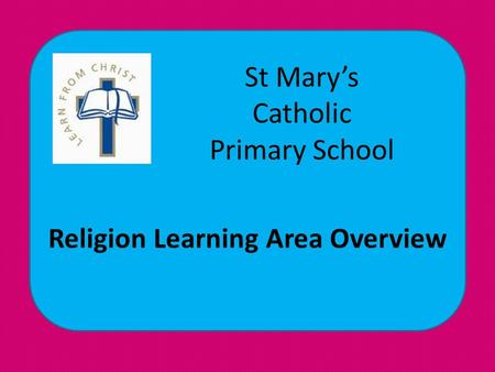 St Mary's Catholic Primary School Religion Learning Area Overview.