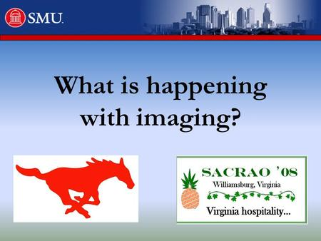 What is happening with imaging?. Presenter Joe Papari Director of Information Systems Southern Methodist University Dallas, Texas 75275-0181
