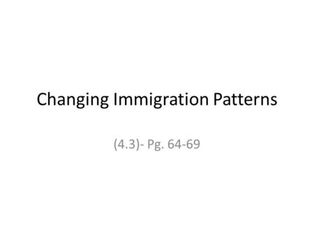 Changing Immigration Patterns (4.3)- Pg. 64-69. Changing Immigration Patterns Canada has reputation of welcoming immigrants from wide range of countries.