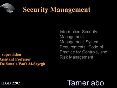 Information Security Management – Management System Requirements, Code of Practice for Controls, and Risk Management supervision Assistant Professor Dr.