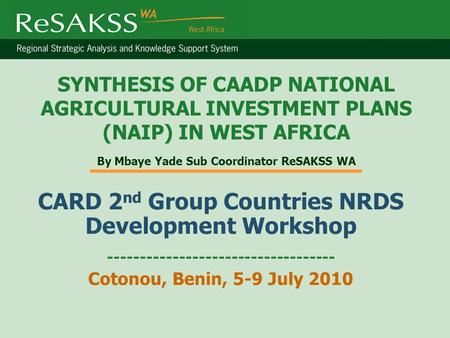SYNTHESIS OF CAADP NATIONAL AGRICULTURAL INVESTMENT PLANS (NAIP) IN WEST AFRICA By Mbaye Yade Sub Coordinator ReSAKSS WA CARD 2 nd Group Countries NRDS.