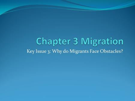 Key Issue 3: Why do Migrants Face Obstacles?