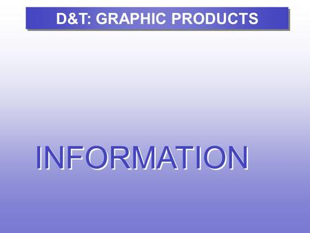 INFORMATION D&T: GRAPHIC PRODUCTS. We will look at some aspects of…. Typography Printing and D&T: CYNHYRCHION GRAFFIG.