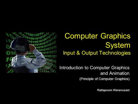 Computer Graphics System Input & Output Technologies