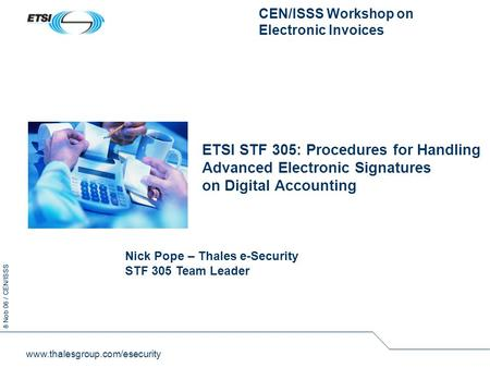 8 Nob 06 / CEN/ISSS www.thalesgroup.com/esecurity ETSI STF 305: Procedures for Handling Advanced Electronic Signatures on Digital Accounting CEN/ISSS Workshop.