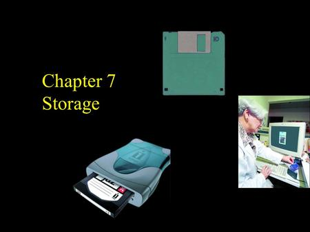 Chapter 7 Storage. Differentiate between storage and memory Identify various types of storage media and storage devices Explain how a floppy disk stores.