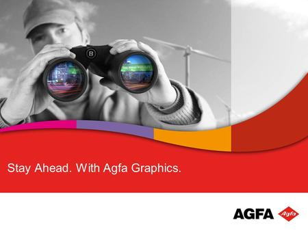Stay Ahead. With Agfa Graphics.. Agfa Graphics in the Agfa-Gevaert Group Agfa HealthCare Imaging Technologies Healthcare IT solutions Agfa Graphics Prepress.