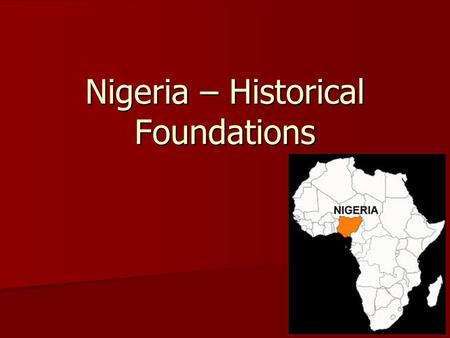 Nigeria – Historical Foundations. Federalist Structure (Muslim North, Christian South) 36 States.