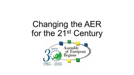 Changing the AER for the 21 st Century. Changing the AER for the 21st Century, short version Services for better decision-making and visibility, putting.