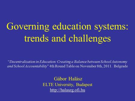 "Governing education systems: trends and challenges ""Decentralization in Education: Creating a Balance between School Autonomy and School Accountability"""