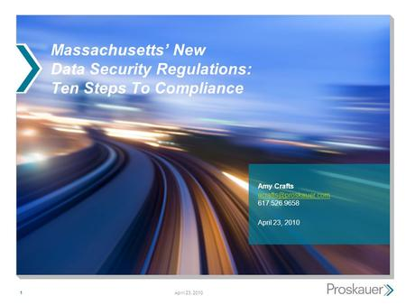 April 23, 20101 Massachusetts' New Data Security Regulations: Ten Steps To Compliance Amy Crafts  617.526.9658.