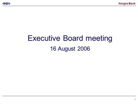 Norges Bank 1 Executive Board meeting 16 August 2006.