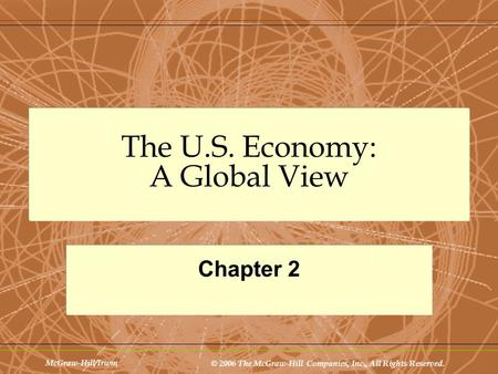 McGraw-Hill/Irwin © 2006 The McGraw-Hill Companies, Inc., All Rights Reserved. The U.S. Economy: A Global View Chapter 2.
