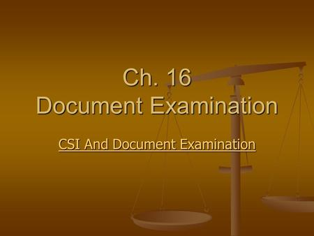 Ch. 16 Document Examination CSI And Document Examination CSI And Document Examination.