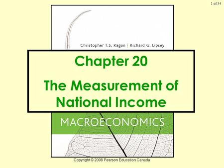 Of 34 Copyright © 2008 Pearson Education Canada 1 Chapter 20 The Measurement of National Income.
