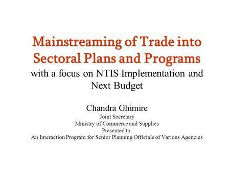 Mainstreaming <strong>of</strong> Trade into Sectoral Plans and Programs Mainstreaming <strong>of</strong> Trade into Sectoral Plans and Programs with a focus on NTIS Implementation and.