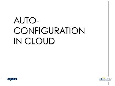 AUTO- CONFIGURATION IN CLOUD 1. Why we need automate something? What we need to automate? How we can do that? Scripting languages vs Frameworks Most popular.