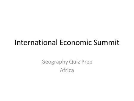 International Economic Summit Geography Quiz Prep Africa.