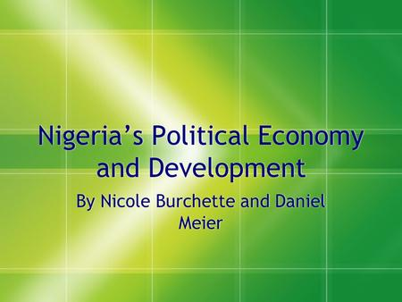 Nigeria's Political Economy and Development By Nicole Burchette and Daniel Meier.