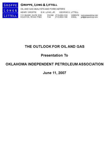 THE OUTLOOK FOR OIL AND GAS Presentation To OKLAHOMA INDEPENDENT PETROLEUM ASSOCIATION June 11, 2007.