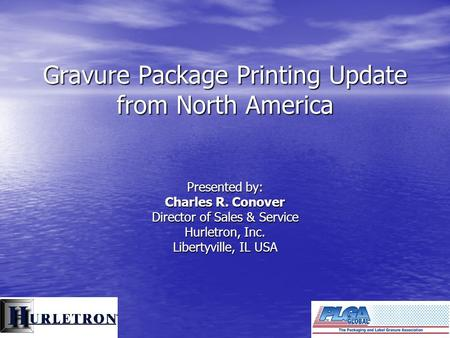 Gravure Package Printing Update from North America Presented by: Charles R. Conover Director of Sales & Service Hurletron, Inc. Libertyville, IL USA.