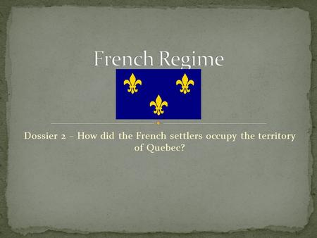 Dossier 2 – How did the French settlers occupy the territory of Quebec?