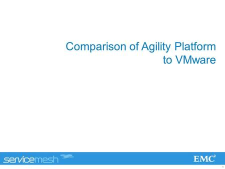 1 Comparison of Agility Platform to VMware. 2 ServiceMesh Agility Platform A single, consolidated platform to enable on-demand, self-service IT operating.