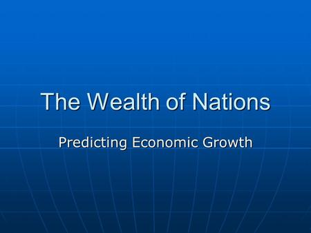 The Wealth of Nations Predicting Economic Growth.