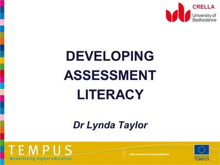 CRELLA DEVELOPING ASSESSMENT LITERACY Dr Lynda Taylor.