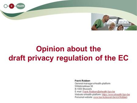Opinion about the draft privacy regulation of the EC Frank Robben General manager eHealth-platform Willebroekkaai 38 B-1000 Brussels