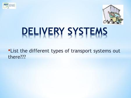 List the different types of transport systems out there???