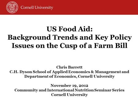 Chris Barrett C.H. Dyson School of Applied Economics & Management and Department of Economics, Cornell University November 19, 2012 Community and International.